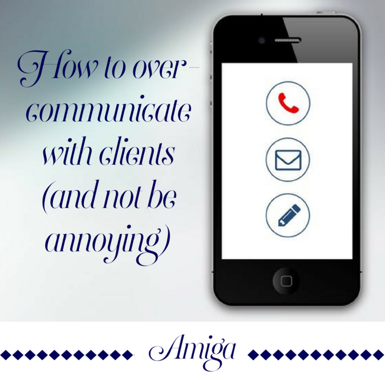 HOW TO OVERCOMMUNICATE WITH CLIENTS (AND NOT BE ANNOYING)